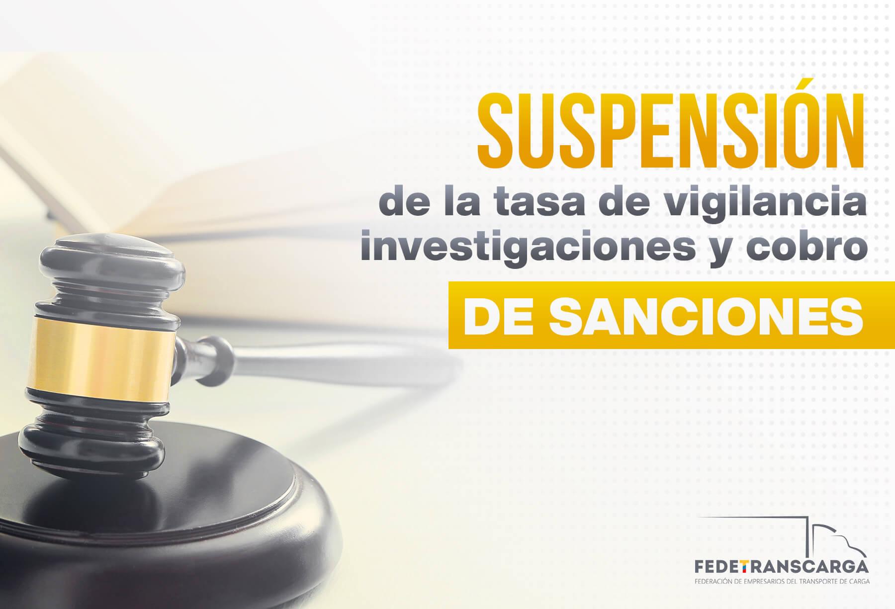 Suspensión de la tasa de vigilancia e investigaciones y cobro de sanciones